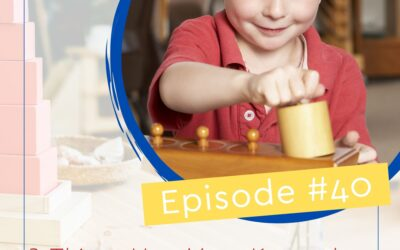 Episode 40: 3 things you must know about the Montessori Sensitive Periods
